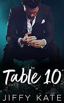 Table 10: Part 3: A Novella Series by [Kate, Jiffy]