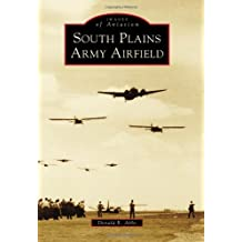 South Plains Army Airfield (Images of Aviation)