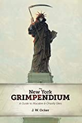 The New York Grimpendium: A Guide to Macabre and Ghastly Sites in New York State Paperback