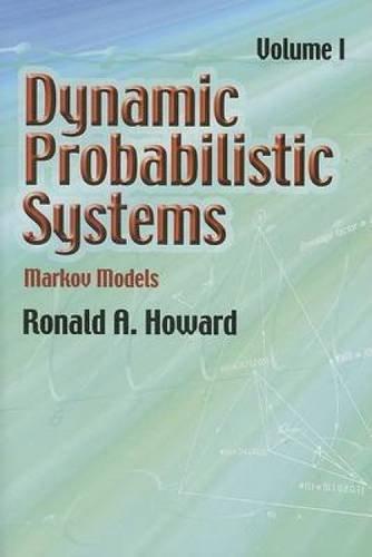 Dynamic Probabilistic Systems, Volume I: Markov Models (Dover Books on Mathematics)