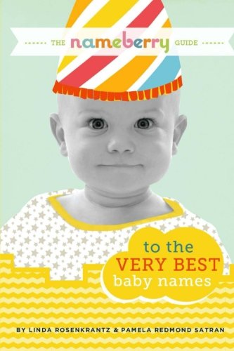 Book Baby Name Best Very (The Nameberry Guide to the Very Best Baby Names)