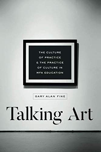 Talking Art: The Culture of Practice and the Practice of Culture in MFA Education