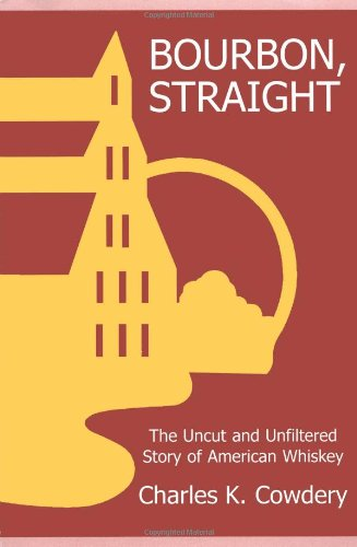Bourbon, Straight: The Uncut and Unfiltered Story of American Whiskey by Charles K. Cowdery