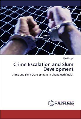 Crime Escalation and Slum Development: Crime and Slum Development in Chandigarh(India)