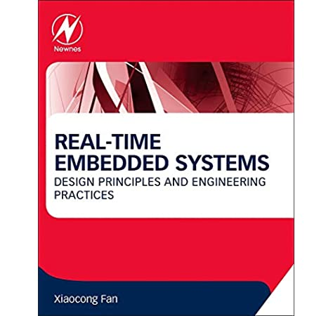 Real Time Embedded Systems Design Principles And Engineering Practices Fan Xiaocong 9780128015070 Amazon Com Books