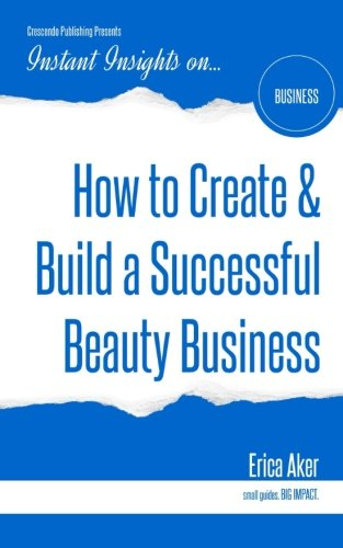 Download How to Create & Build a Successful Beauty Business (Instant Insights) PDF
