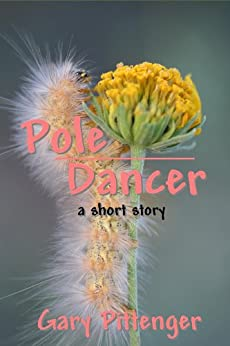 Pole Dancer (Mildly erotic modern Western short story set in Oklahoma) by [Pittenger, Gary]