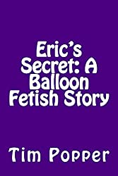 Eric's Secret: A Balloon Fetish Story