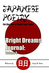Japanese Poetry: For the Love of Haiku and Tanka (Bright Dreams Journal Book 5)