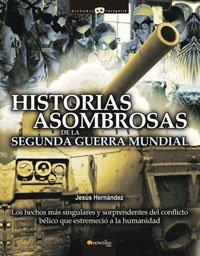 Historias asombrosas de la segunda guerra mundial/ Astonishing Stories of the Second World War