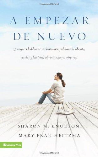 A empezar de nuevo: 23 mujeres hablan de sus historias, palabras de aliento, recetas y lecciones al vivir solteras otra vez (Spanish Edition) pdf