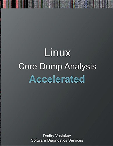 Accelerated Linux Core Dump Analysis: Training Course Transcript and GDB Practice Exercises by Opentask