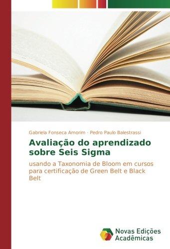 Download Avaliação do aprendizado sobre Seis Sigma: usando a Taxonomia de Bloom em cursos para certificação de Green Belt e Black Belt (Portuguese Edition) ebook