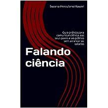 Falando ciência: Guia prático para comunicar ciência aos seus pares e ao público sem arrancar os cabelos (Portuguese Edition)