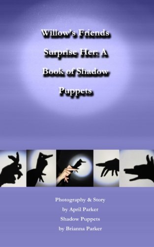 Willow's Friends Surprise Her (A Book of Shadow Puppets) (Volume 3)
