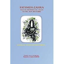FATIMEH-ZAHRA FILLE DU PROPHÈTE DE L'ISLAM SA VIE, SON HISTOIRE (French Edition)