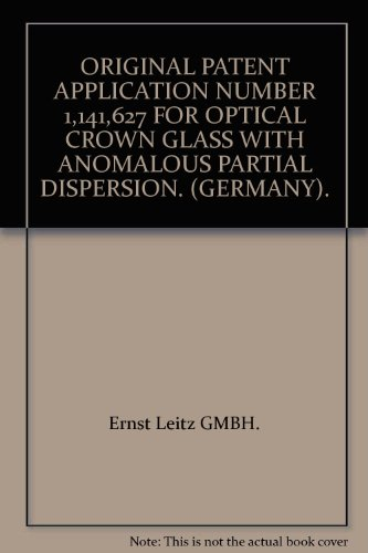 627 Glasses - ORIGINAL PATENT APPLICATION NUMBER 1,141,627 FOR OPTICAL CROWN GLASS WITH ANOMALOUS PARTIAL DISPERSION. (GERMANY).