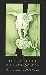 The Feminine and the Sacred (European Perspectives: A Series in Social Thought and Cultural Criticism)
