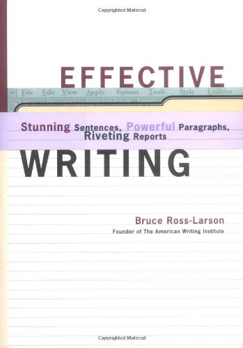 Effective Writing: Stunning Sentences, Powerful Paragraphs, Riveting Reports