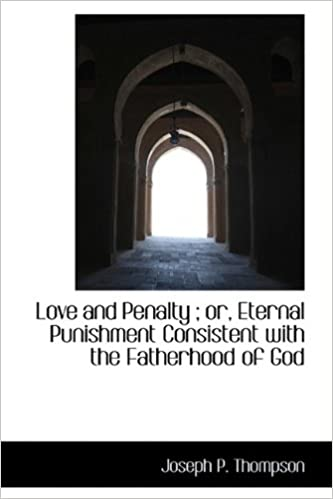 Love and Penalty ; or, Eternal Punishment Consistent with