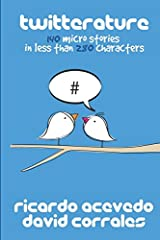 Twitterature: 140 micro stories in less than 280 characters Paperback