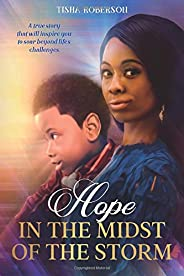 Hope in the Midst of the Storm: A true story that will inspire you to soar beyond life's challen