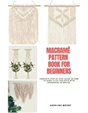 MACRAMÉ PATTERN BOOK FOR BEGINNERS: Complete Step by Step Guide On How to make 10 DIY Macramé Projects with Techniques as Novice