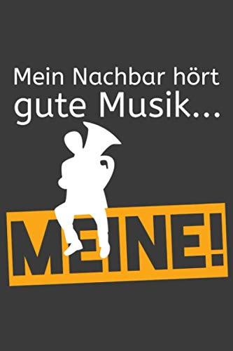 Mein Nachbar hört gute Musik... Meine!: Tuba Liniertes DinA 5 Notizbuch für Musikerinnen und Musiker Musik Notizheft (German - Bass Tenor Tuba