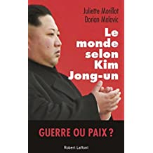 Le Monde selon Kim Jong-un (French Edition)
