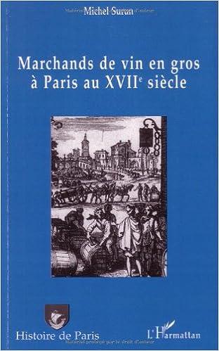 En ligne téléchargement Marchands de vin en gros à Paris au 17ème siècle : Recherches d'histoire institutionnelle et sociale pdf, epub ebook