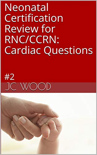 Neonatal Certification Review For Rnc Ccrn Cardiac