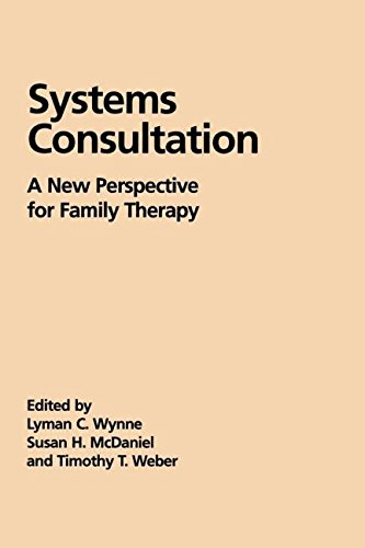 Systems Consultation: A New Perspective for Family Therapy (The Guilford Family Therapy Series)