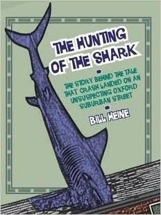 The Hunting of the Shark: The Story Behind the Tale That Crash Landed on an Unsuspecting Oxford Suburban Street by Heine, Bill (2011)
