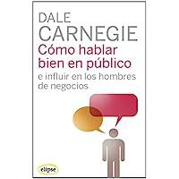 Cómo hablar bien en público e influir en los hombres de negocios (Elipse)