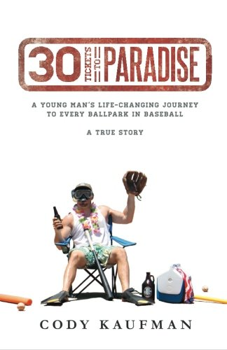 30 Tickets To Paradise: A Young Man's Life-Changing Journey To Every Ballpark In Baseball
