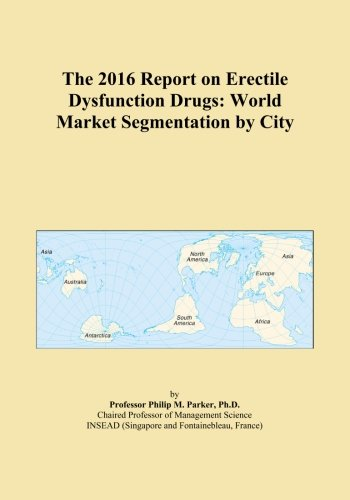 (The 2016 Report on Erectile Dysfunction Drugs: World Market Segmentation by City)