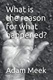 img - for What is the reason for what happened? book / textbook / text book