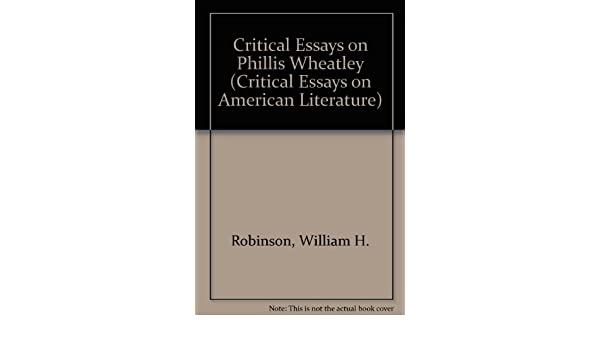 Amazoncom Critical Essays On Phillis Wheatley Critical Essays On  Amazoncom Critical Essays On Phillis Wheatley Critical Essays On  American Literature  William H Robinson Books English Class Essay also Write My Essay Paper  The Yellow Wallpaper Essay