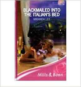 Blackmailed Into The Italians Bed Romance Miranda Lee
