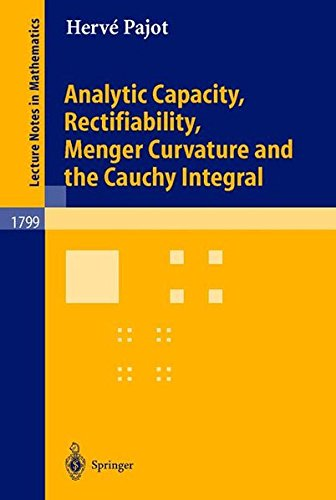 Analytic Capacity, Rectifiability, Menger Curvature and Cauchy Integral (Lecture Notes in Mathematics)