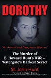 """Dorothy, """"An Amoral and Dangerous Woman"""": The Murder of E. Howard Hunt's Wife – Watergate's Darkest Secret"""