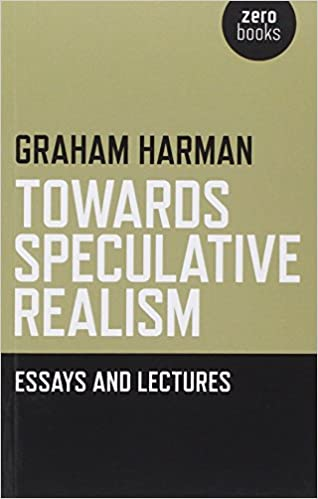 towards speculative realism essays and lectures graham harman towards speculative realism essays and lectures graham harman 9781846943942 com books