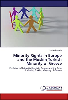 Minority Rights in Europe and the Muslim Turkish Minority of Greece: Evolution of Minority Rights in Europe and the Case of Muslim Turkish Minority of Greece