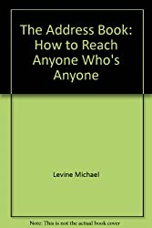 The Address Book: How to Reach Anyone Who's Anyone