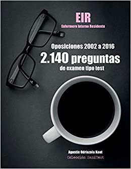 Oposiciones Eir. 2.140 Preguntas De Examen Tipo Test (2002-2016): Enfermero Interno Residente por Agustín Odriozola Kent epub