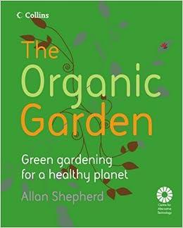 Book The Organic Garden: Green Gardening for a Healthy Planet