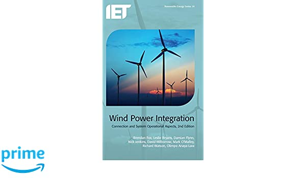 Wind Power Integration: Connection and system operational aspects (Iet Power and Energy)