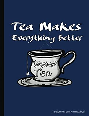 Vintage Tea Cup Notebook Gift: Tea Makes Everything Better - College Ruled Composition Book 100 pages (50 Sheets), 9 3/4 x 7 1/2 inches (Tea Lover Gift Ideas) (Volume 2)