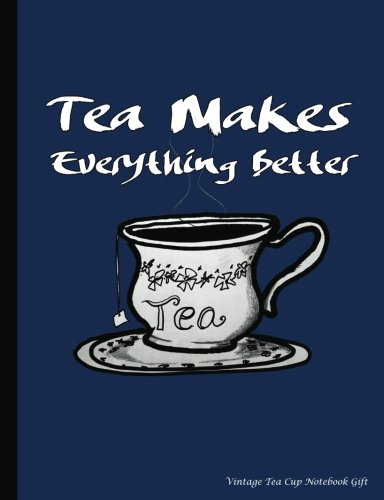 Vintage Tea Cup Notebook Gift: Tea Makes Everything Better - College Ruled Composition Book 100 pages (50 Sheets), 9 3/4 x 7 1/2 inches (Tea Lover Gift Ideas) (Volume 2) by Best Trendy Choices