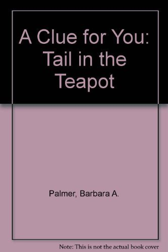 A Clue for You: Tail in the Teapot by Barbara A. Palmer (2007-05-25)